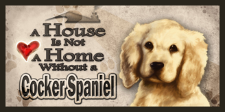 Cocker Spaniel Puppy_A House is not a Home sign